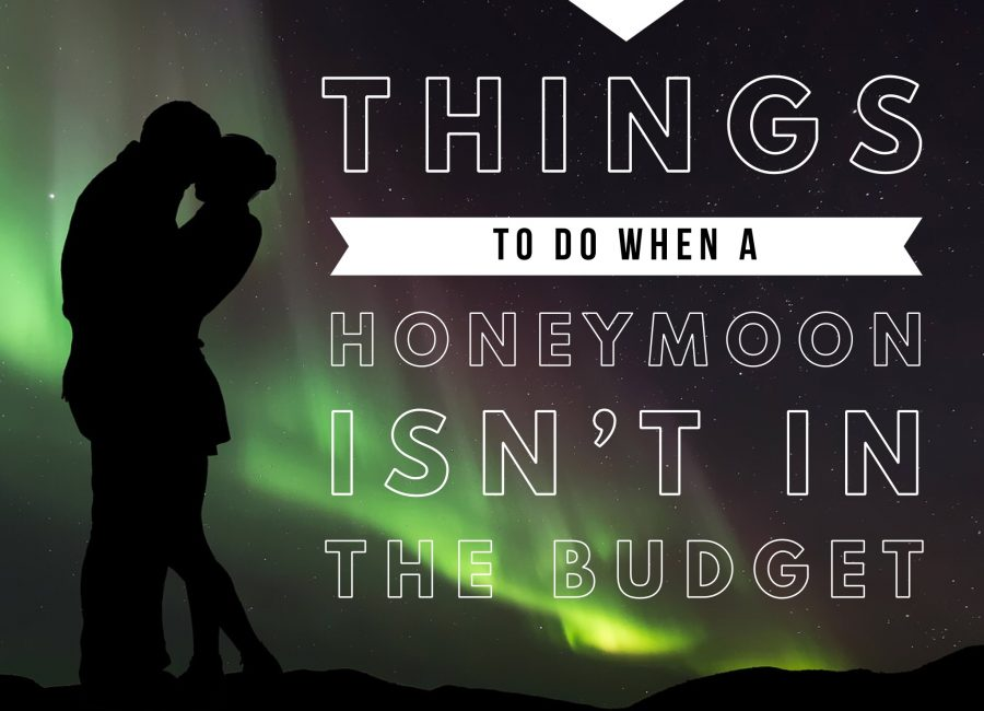 4 Things to do when a Honeymoon isn't in the Budget